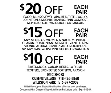 $10 off each pair Gabor, Rieker, La Plume, Trotters, SpringStep, Softspot, Aravon. $15 off each pair any men's or women's Naot, Mephisto, Clarks, Bostonian, Merrell, Vaneli, Ara, Vionic Allura, Timberland, Rockport, Sperry, SAS, Wolverine Shoes or sandals. $20 off each pair Ecco, Munro Jewel, Ara, Beautifeel, Wolky, Johnston & Murphy, Dansko, Finn Comfort, Mephisto, Soft Walk Shoes or sandals. With this coupon. Not valid with other offers or prior purchases. Coupon valid at Queens Village & Williston Park store only.Exp. 6-16-17.