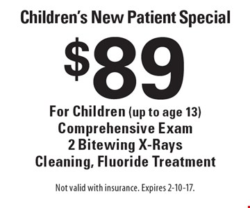 Children's New Patient Special $89 For Children (up to age 13) Comprehensive Exam 2 Bitewing X-Rays Cleaning, Fluoride Treatment. Not valid with insurance. Expires 2-10-17.