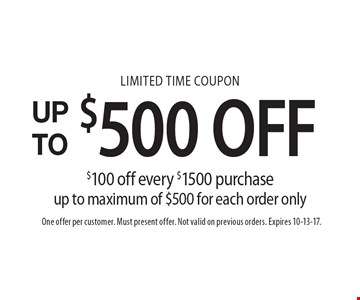LIMITED TIME COUPON UP TO $500 OFF. $100 off every $1500 purchase up to maximum of $500 for each order only. One offer per customer. Must present offer. Not valid on previous orders. Expires 10-13-17.