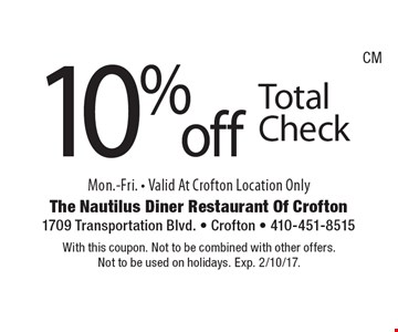 10% off Total Check Mon.-Fri. - Valid At Crofton Location Only. With this coupon. Not to be combined with other offers. Not to be used on holidays. Exp. 2/10/17.