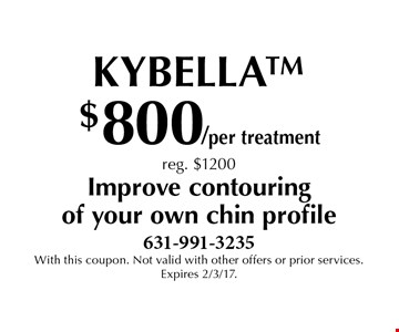 Kybella $800/per treatment. Reg. $1200. Improve contouring of your own chin profile. With this coupon. Not valid with other offers or prior services. Expires 2/3/17.