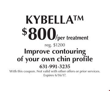 $800/per treatment Kybella, reg. $1200. Improve contouring of your own chin profile. With this coupon. Not valid with other offers or prior services. Expires 6/16/17.