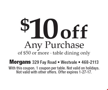 $10 off any purchase  of $50 or more - table dining only. With this coupon. 1 coupon per table. Not valid on holidays. Not valid with other offers. Offer expires 1-27-17.