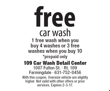 free car wash. 1 free wash when you buy 4 washes or 3 free washes when you buy 10 *prepaid only. With this coupon. Oversize vehicle are slightly higher. Not valid with other offers or prior services. Expires 2-3-17.