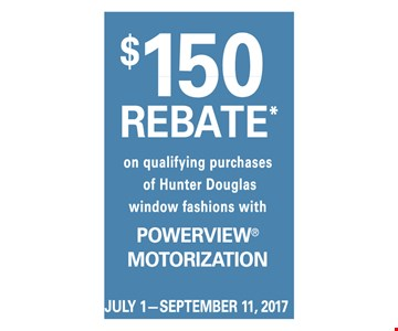 $150 rebate on qualifying purchases of Hunter Douglas window fashions with Powerview® Motorization