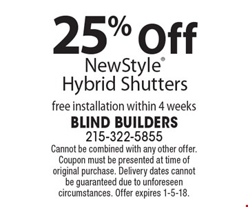 25% Off NewStyle Hybrid Shutters. Free installation within 4 weeks. Cannot be combined with any other offer. Coupon must be presented at time of original purchase. Delivery dates cannot be guaranteed due to unforeseen circumstances. Offer expires 1-5-18.