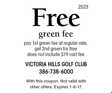 Free green fee pay 1st green fee at regular rate, get 2nd green for free does not include $19 cart fee. With this coupon. Not valid with other offers. Expires 1-6-17.