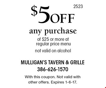 $5 Off any purchase of $25 or more at regular price menu. Not valid on alcohol. With this coupon. Not valid with other offers. Expires 1-6-17.