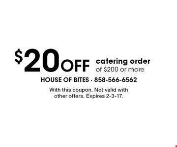 $20 Off catering order of $200 or more. With this coupon. Not valid with other offers. Expires 2-3-17.