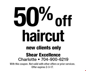 50% off haircut. New clients only. With this coupon. Not valid with other offers or prior services.Offer expires 2-3-17.