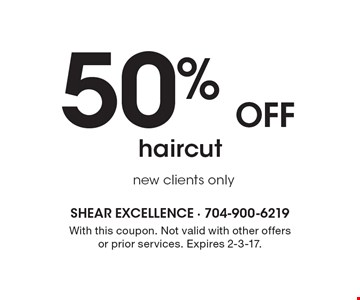 50% Off haircut. New clients only. With this coupon. Not valid with other offers or prior services. Expires 2-3-17.
