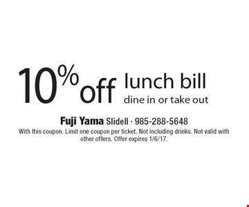 10% off lunch bill dine in or take out. With this coupon. Limit one coupon per ticket. Not including drinks. Not valid with other offers. Offer expires 1/6/17.