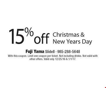 15% off Christmas & New Years Day. With this coupon. Limit one coupon per ticket. Not including drinks. Not valid with other offers. Valid only 12/25/16 & 1/1/17.