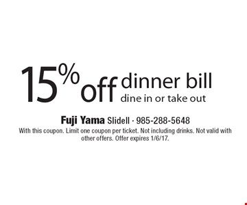 15% off dinner bill. Dine in or take out. With this coupon. Limit one coupon per ticket. Not including drinks. Not valid with other offers. Offer expires 1/6/17.