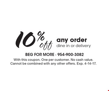 10% off any order. Dine in or delivery. With this coupon. One per customer. no cash value. Cannot be combined with any other offers. Exp. 4-14-17.