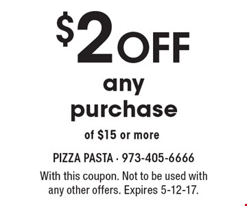 $2 OFF any purchase of $15 or more. With this coupon. Not to be used with any other offers. Expires 2-10-17.