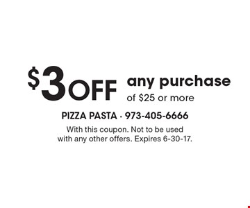 $3 OFF any purchase of $25 or more. With this coupon. Not to be used with any other offers. Expires 6-30-17.