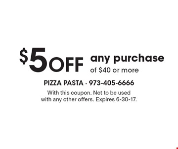 $5 OFF any purchase of $40 or more . With this coupon. Not to be used with any other offers. Expires 6-30-17.