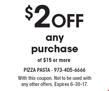 $2 OFF any purchase of $15 or more . With this coupon. Not to be used with any other offers. Expires 6-30-17.