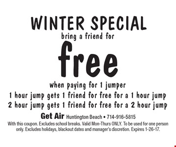 Free Winter Special when paying for 1 jumper 1 hour jump gets 1 friend for free for a 1 hour jump 2 hour jump gets 1 friend for free for a 2 hour jump. With this coupon. Excludes school breaks. Valid Mon-Thurs ONLY. To be used for one person only. Excludes holidays, blackout dates and manager's discretion. Expires 1-26-17.