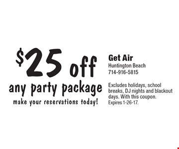 $25 off any party package make your reservations today!. Excludes holidays, school breaks, DJ nights and blackout days. With this coupon. Expires 1-26-17.