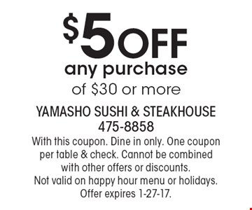 $5 off any purchase of $30 or more. With this coupon. Dine in only. One coupon per table & check. Cannot be combined with other offers or discounts. Not valid on happy hour menu or holidays. Offer expires 1-27-17.