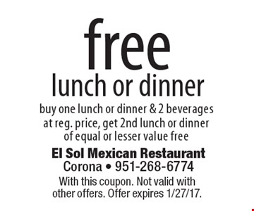 Free lunch or dinner. Buy one lunch or dinner & 2 beverage sat reg. price, get 2nd lunch or dinner of equal or lesser value free. With this coupon. Not valid with other offers. Offer expires 1/27/17.