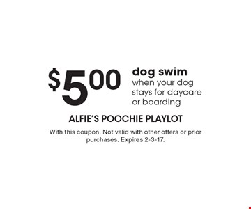 $5.00 dog swim when your dog stays for daycare or boarding. With this coupon. Not valid with other offers or prior purchases. Expires 2-3-17.