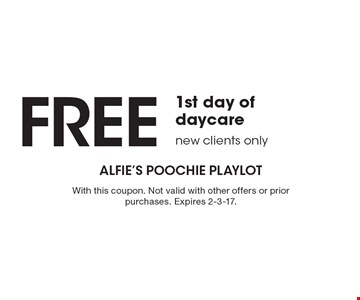 Free 1st day of daycare. New clients only. With this coupon. Not valid with other offers or prior purchases. Expires 2-3-17.