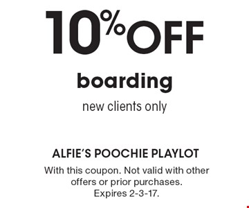 10% OFF boarding. New clients only. With this coupon. Not valid with other offers or prior purchases. Expires 2-3-17.