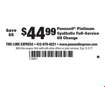 $44.99 Pennzoil Platinum Synthetic Full-Service Oil Change. Save $5. With this coupon. Not valid with other offers or prior services. Exp. 2-3-17.