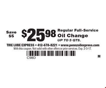$25.98 Regular Full-Service Oil Change. Save $5. Up to 5 qts. With this coupon. Not valid with other offers or prior services. Exp. 2-3-17.
