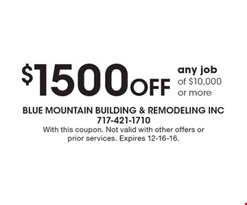$1500 Off any job of $10,000 or more. With this coupon. Not valid with other offers or prior services. Expires 12-16-16.