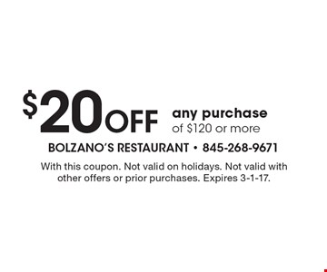 $20 Off any purchase of $120 or more. With this coupon. Not valid on holidays. Not valid with other offers or prior purchases. Expires 3-1-17.