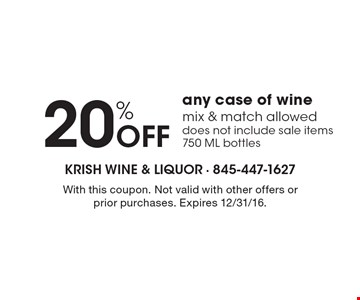 20% Off any case of wine. Mix & match allowed. Does not include sale items. 750 ML bottles. With this coupon. Not valid with other offers or prior purchases. Expires 12/31/16.
