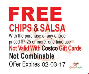 Free Chips and Salsa with purchase of any entree priced $7.25 or more