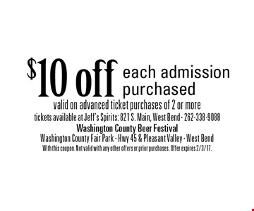 $10 off each admission purchased valid on advanced ticket purchases of 2 or more, tickets available at Jeff's Spirits: 821 S. Main, West Bend - 262-338-9088. With this coupon. Not valid with any other offers or prior purchases. Offer expires 2/3/17.