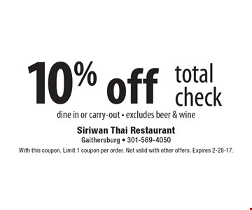 10% off total check. Dine in or carry-out. Excludes beer & wine. With this coupon. Limit 1 coupon per order. Not valid with other offers. Expires 2-28-17.