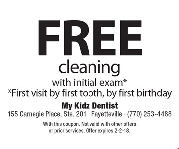 free cleaning with initial exam* *First visit by first tooth, by first birthday. With this coupon. Not valid with other offers or prior services. Offer expires 2-2-18.