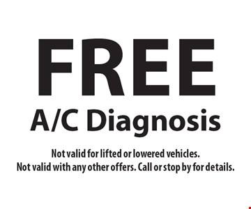 Free A/C Diagnosis. Not valid for lifted or lowered vehicles. Not valid with any other offers. Call or stop by for details.