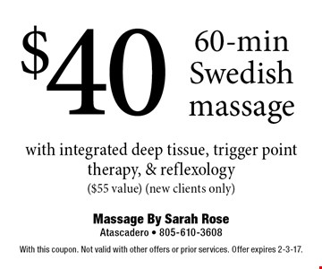 $40 60-min Swedish massage with integrated deep tissue, trigger point therapy, & reflexology ($55 value) (new clients only). With this coupon. Not valid with other offers or prior services. Offer expires 2-3-17.
