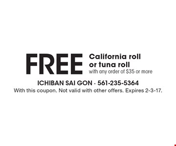 Free California roll or tuna roll with any order of $35 or more. With this coupon. Not valid with other offers. Expires 2-3-17.