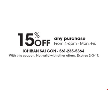 15% off any purchase. From 4-6pm Mon.-Fri.. With this coupon. Not valid with other offers. Expires 2-3-17.