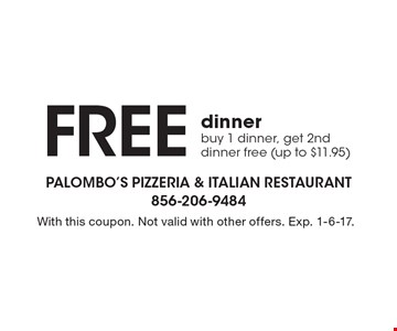Free dinner. Buy 1 dinner, get 2nd dinner free (up to $11.95). With this coupon. Not valid with other offers. Exp. 1-6-17.