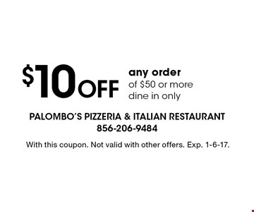 $10 Off any order of $50 or more. Dine in only. With this coupon. Not valid with other offers. Exp. 1-6-17.