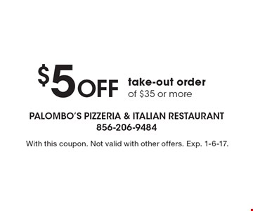 $5 Off take-out order of $35 or more. With this coupon. Not valid with other offers. Exp. 1-6-17.
