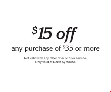 $15 off any purchase of $35 or more. Not valid with any other offer or prior service.Only valid at North Syracuse.