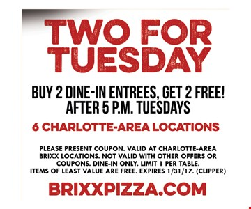 Two for Tuesday, buy 2 dine in entrees and get 2 free
