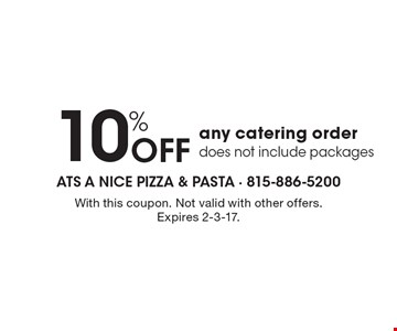 10% OFF any catering order does not include packages. With this coupon. Not valid with other offers. Expires 2-3-17.