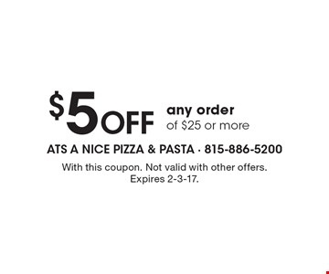 $5 OFF any order of $25 or more. With this coupon. Not valid with other offers. Expires 2-3-17.